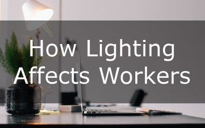 Turn Up (or Down) the Lights! How Lighting Affects Workers